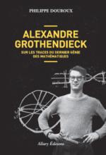 Alexandre Grothendieck: Sur les traces du dernier génie des mathématiques
