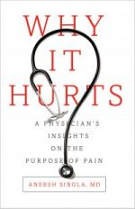 Why It Hurts. A Physician's Insights on The Purpose of Pain