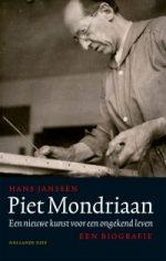 Piet Mondriaan. Een nieuwe kunst voor een ongekend leven