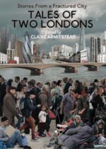 Tales of Two Londons. Stories from a Fractured City