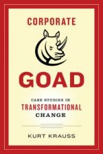 Corporate Goad. Case Studies in Transformational Change
