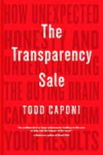 The Transparency Sale: How unexpected honesty and understanding the buying brain can transform your results