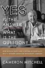 The Answer Is Yes! What's The Question?: How Faith In People and a Culture Of Integrity Built A Modern American Restaurant Business