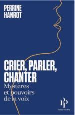 Crier, Parler, Chanter: Mystères et Pouvoirs de la Voix