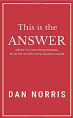 This Is the Answer: Advice for New Entrepreneurs from the World's Worst Business Coach