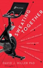 Sweating Together. How Peloton Built a Billion Dollar Venture and Created Community in a Digital World