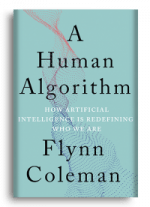 A Human Algorithm: How Artificial Intelligence Is Redefining Who We Are