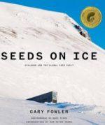 Seeds On Ice  – Svalbard and the Global Seed Vault