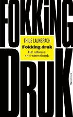 Fokking Druk. Het ultieme anti-stressboek