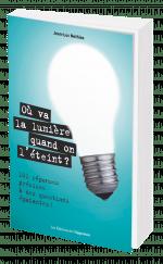 Où va la lumière quand on l'éteint ? Les réponses lumineuses à 101 questions surprenantes