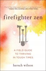 Firefighter Zen. A Field Guide to Thriving in Tough Times