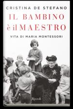 Il bambino è il maestro. Vita di Maria Montessori