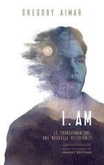 I.AM: Le transhumanisme, une nouvelle religion ?