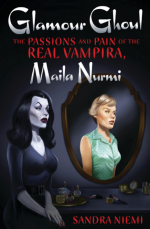 Glamour Ghoul. The Passions and Pain of the Real Vampira, Maila Nurmi