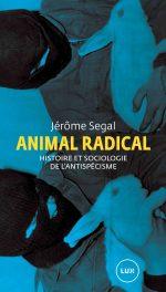 Animal radical. Histoire et sociologie de l'antispécisme