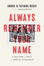Always Remember Your Name. A True Story of Family and Survival in Auschwitz