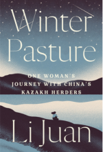 Winter Pasture. One Woman's Journey with China's Kazakh Herders