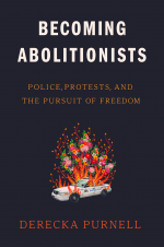 Becoming Abolitionists. Police, Protests, and the Pursuit of Freedom