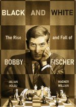 Black and White: The Rise and Fall of Bobby Fischer