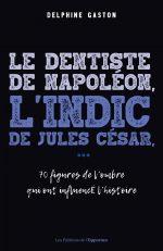 Le dentiste de Napoléon, l'indic de Jules César…75 figures de l'ombre qui ont influencé l'histoire