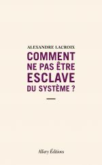 Comment ne pas être esclave du système