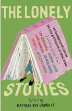 The Lonely Stories. 22 Celebrated Writers on the Joys & Struggles of Being Alone