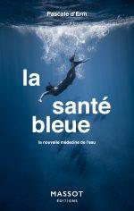 La Santé bleue. La nouvelle médecine de l'eau