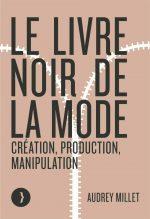 Le Livre noir de la mode – Création, production, manipulation