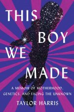 This Boy We Made – A Memoir of Motherhood, Genetics, and Facing the Unknown