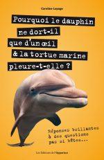 Pourquoi le dauphin ne dort-il que d'un œil & la tortue marine pleure-t-elle ? – Réponses brillantes à des questions pas si bêtes