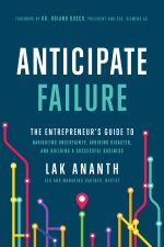Anticipate Failure: The Entrepreneur's Guide to Navigating Uncertainty, Avoiding Disaster, and Building a Successful Business