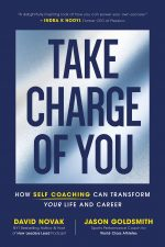 Take Charge of You. How Self Coaching Can Transform Your Life and Career
