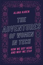 The Adventures of Women in Tech. How We Got Here and Why We Stay